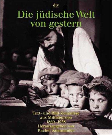 Die jüdische Welt von gestern 1860-1938