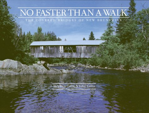 No Faster Than a Walk: The Covered Bridges of New Brunswick