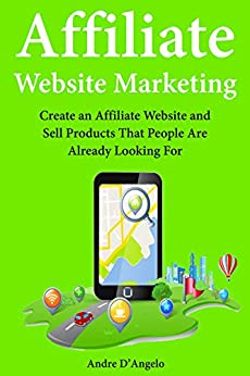 Download for free Affiliate Website Marketing: Create an Affiliate Website and Sell Products That People Are Already Looking For
