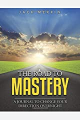 The Road to Mastery: A Journal to Change Your Direction Overnight - 100 Day Life Planner Paperback