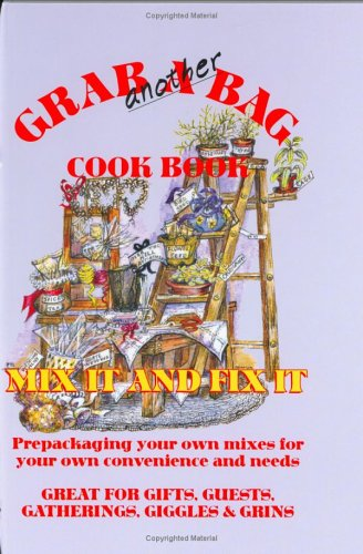grab-another-bag-cook-book-mix-it-and-fix-it-prepackaging-your-own-mixes-for-your-own-convenience-an