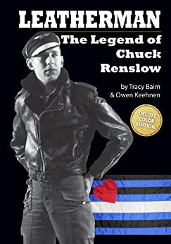 Leatherman: The Legend of Chuck Renslow by [Baim, Tracy, Keehnen, Owen]