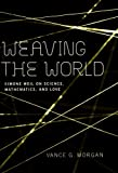 Weaving the World: Simone Weil on Science, Mathematics, and Love, Vance G. Morgan, 0268034869