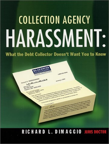 Collection Agency Harassment: What the Debt Collector Doesn't Want You to Know (Debt Collection Best Practices)