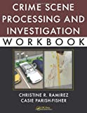 Crime Scene Processing and Investigation Workbook, Casie L. Parish and Christine R. Ramirez, 1439849706