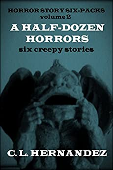 A Half-Dozen Horrors by [Hernandez, C. L.]