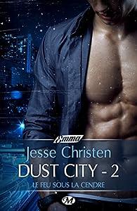 Dust City, tome 2 : Le feu sous la cendre par Jesse Christen