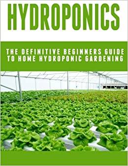 Amazon.com: Hydroponics: The Definitive Beginners Guide To Home Hydroponic  Gardening (9781514100790): Johannes Poulard: Books