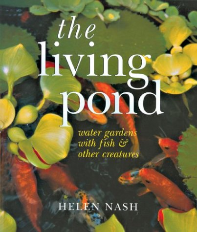 The Living Pond: Water Gardens with Fish & Other Creatures