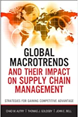 Global Macrotrends and Their Impact on Supply Chain Management: Strategies for Gaining Competitive Advantage (FT Press Operations Management) Kindle Edition