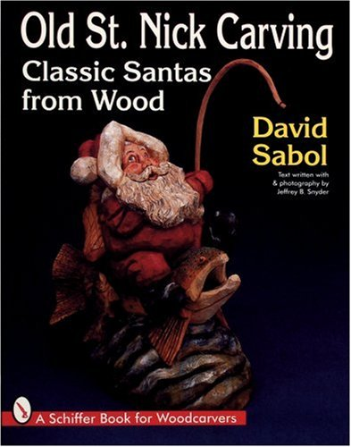 (Old St. Nick Carving: Classic Santas from Wood (Schiffer Book for Woodcarvers))