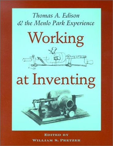 Working at Inventing: Thomas A. Edison and the Menlo Park - Menlo Edison