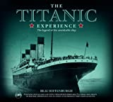 Titanic Experience: The Legend of the Unsinkable Ship by Beau Riffenburgh ( 2011 ) Hardcover