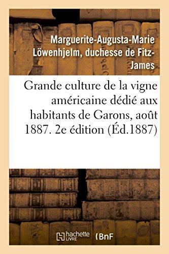 Grande culture de la vigne américaine, abrégé dédié aux habitants de Garons. Aout 1887. 2e édition (French Edition)