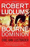 Robert Ludlum's the Bourne Dominion, Eric Van Lustbader, 1455510300