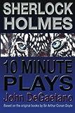 Sherlock Holmes 10 Minute Plays, John DeGaetano, 1477616128