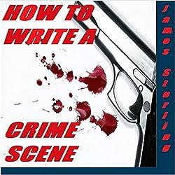 How to Write a Crime Scene