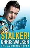 Stalker! Chris Walker: The Autobiography