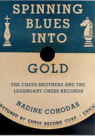 Spinning Blues into Gold: The Chess Brothers and the Legendary Chess Records pdf epub