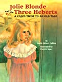 img - for Jolie Blonde and the Three H berts: A Cajun Twist to an Old Tale book / textbook / text book