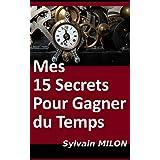 Mes 15 Secrets pour Gagner du Temps (French Edition)