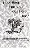 How Soon Can You Get Here Doc?, David Wynia, 1571660232