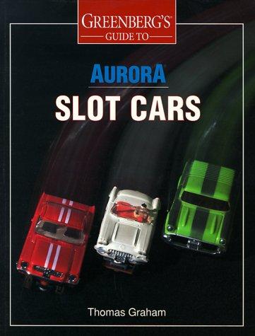 Greenberg's Guide to Aurora Slot Cars -  Thomas Graham, Paperback