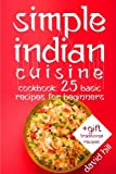 Simple Indian cuisine. Cookbook: 25 basic recipes for beginners.