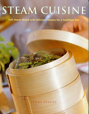 Steam Cuisine: Full steam ahead with 100 delicious recipes for a healthier diet ()
