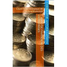 L' Analyse Financiere des Entreprises: L'outil Méthodologique de l'analyse financière (LE-CIPRIANI t. 5) (French Edition)