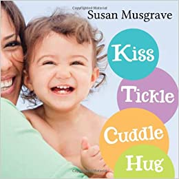 Kiss, Tickle, Cuddle, Hug: Susan Musgrave: 9781459801639