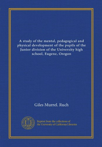 A study of the mental, pedagogical and physical development of the pupils of the Junior division of the University high school, Eugene, - Stores Oregon Eugene