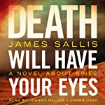 Death Will Have Your Eyes: A Novel about Spies | James Sallis