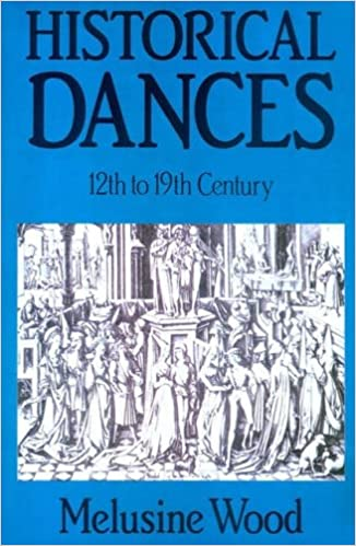 Historical Dances, 12th to 19th Century: Their Manner of Performance and Their Place in the Social Life of the Time