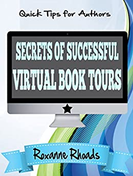 Secrets of Successful Virtual Book Tours (Quick Tips for Authors 1) by [Rhoads, Roxanne]