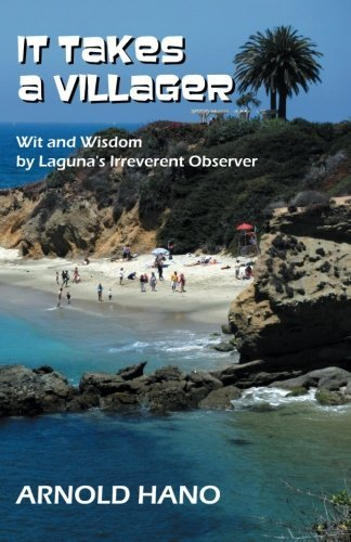 It Takes a Villager: Wit and Wisdom by Laguna's Irreverent Observer by Arnold Hano - Laguna Mall