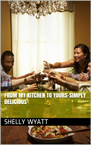 From My Kitchen to Yours-Simply Delicious
