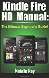 Kindle Fire HD Manual: the Ultimate Beginner's Guide, Natalie Ray, 1495498107