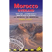 Morocco Overland: A Route & Planning Guide - Southern Morocco - From the Atlas to the Sahara for 4x4, motorcycle, van & mountainbike
