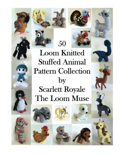 (50 Loom Knitted Stuffed Animal Pattern Collection)