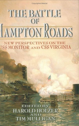 The Battle of Hampton Roads: New Perspectives on the USS Monitor and the CSS Virginia (Mariners' Museum Publication)