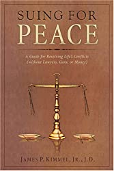 Suing For Peace: A Guide For Resolving Life's Conflicts