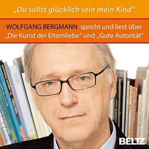 »Du sollst glücklich sein, mein Kind!«: Wolfgang Bergmann liest und spricht über »Die Kunst der Elternliebe« und »Gute Autorität«