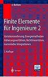 Finite Elemente für Ingenieure 2: Variationsrechnung, Energiemethoden, Näherungsverfahren, Nichtlinearitäten, Numerische Integrationen