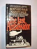 The Last Ambassador, Bernard Kalb and Marvin Kalb, 0441470505