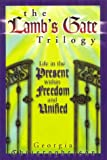 The Lamb's Gate Trilogy : Life in the Present Within Freedom and Unified, Christopherson, Georgia, 1579211208