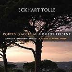 Portes d'accès au moment présent: Collection d'enseignement spirituel Le pouvoir du moment présent | Eckhart Tolle