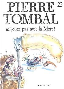 Pierre Tombal, tome 22 : Ne jouez pas avec la Mort ! par Hardy