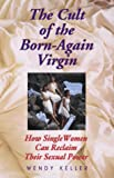 img - for The Cult of the Born-Again Virgin: How Single Women Can Reclaim Their Sexual Power book / textbook / text book