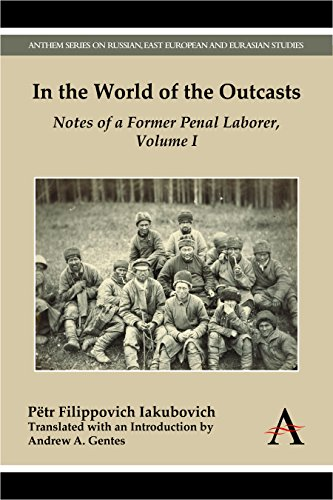 In the World of the Outcasts: Notes of a Former Penal Laborer, Volume I (Anthem Series on Russian, East European and Eurasian Studies)